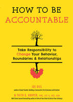 How to Be Accountable: Take Responsibility to Change Your Behavior, Boundaries, and Relationships