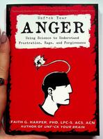 Unfuck Your Anger: Using Science to Understand Frustration, Rage, and Forgiveness