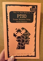 This is your brain on PTSD: Trauma Recovery Using Brain Science